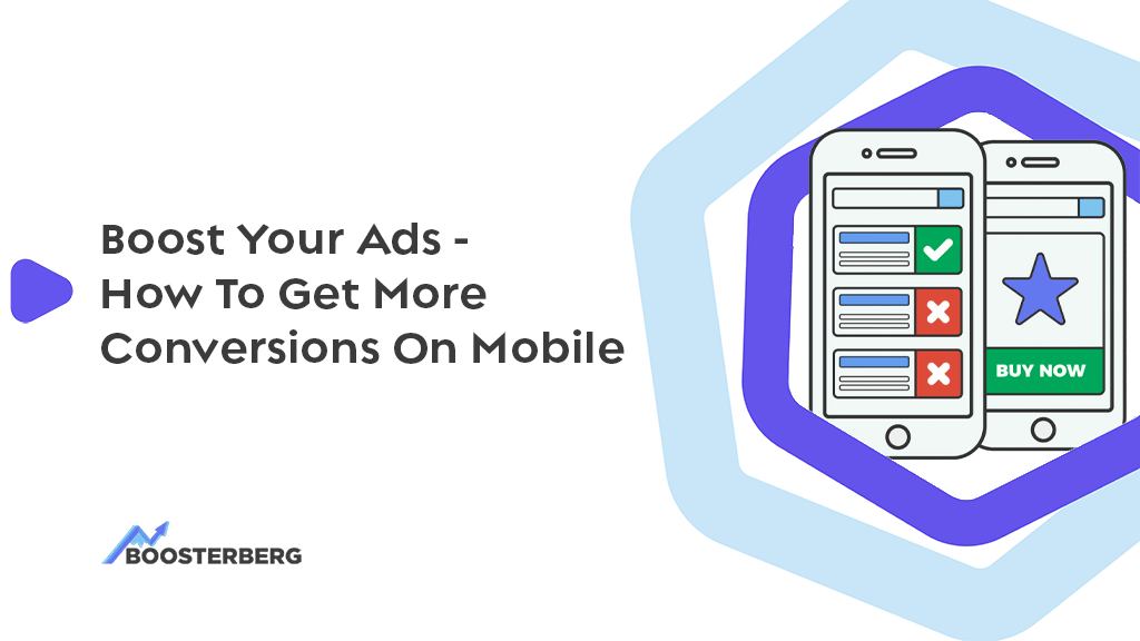 5 Ways To Optimize Your Ads For Mobile And Get More Conversions – Boosting Sales
